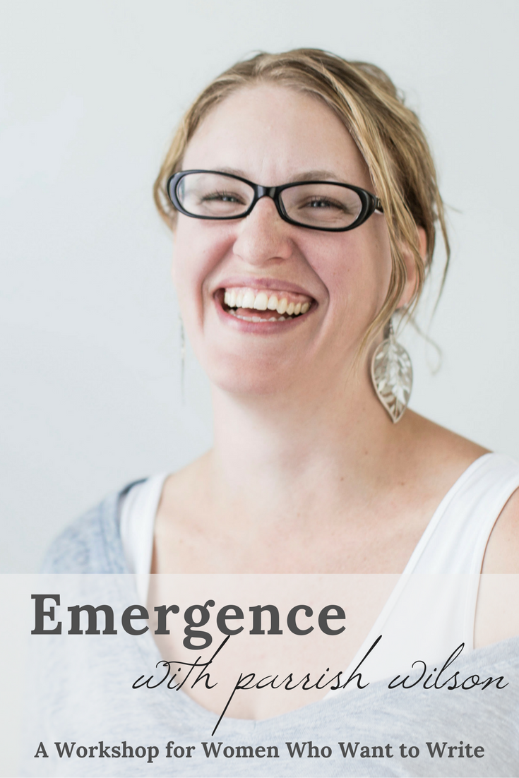 Emergence with Parrish Wilson - A Workshop for Women Who Want to Write