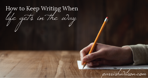 How to Keep Writing When Life Gets In The Way