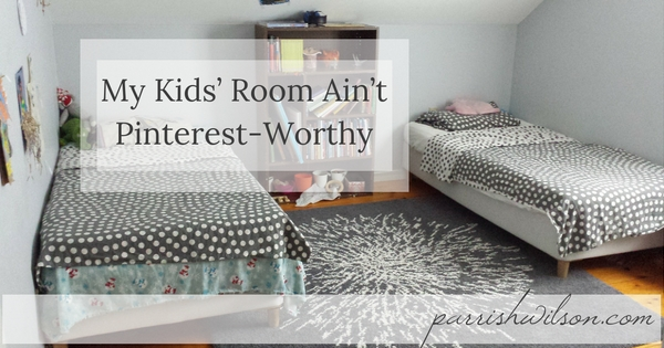 My Kids' Room Ain't Pinterest-Worthy