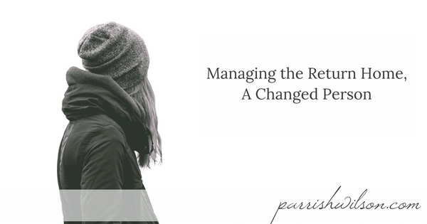 Managing the Return Home, A Changed Person