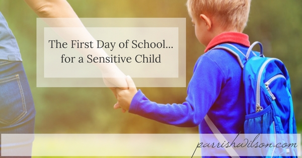 The First Day of School… for a Sensitive Child
