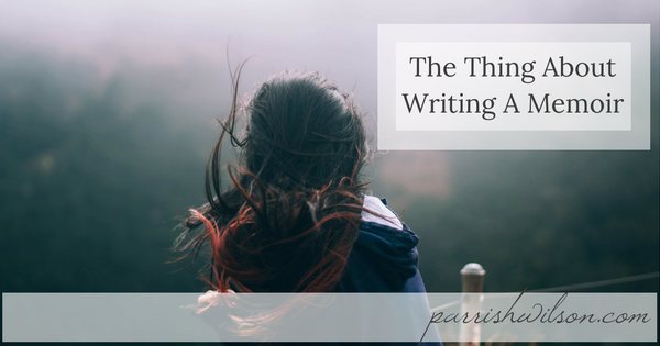 The Thing About Writing a Memoir…