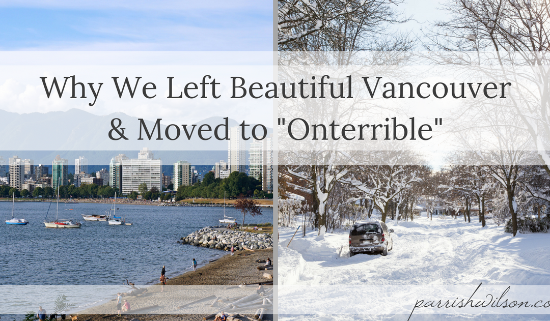 "Why We Left Beautiful Vancouver & Moved to ""Onterrible"""